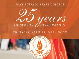 SUNY Buffalo State College 25 years of service celebration. Thursday, April 29, 2021, noon